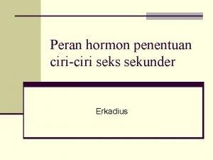 Peran hormon penentuan ciriciri seks sekunder Erkadius Penentuan