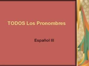 TODOS Los Pronombres Espaol III Direct Object Pronouns