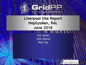 Liverpool Site Report Hep Sys Man RAL June