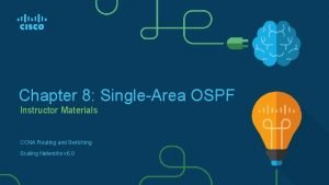 Chapter 8 SingleArea OSPF Instructor Materials CCNA Routing