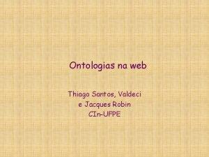 Ontologias na web Thiago Santos Valdeci e Jacques