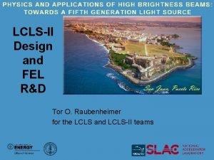 LCLSII Design and FEL RD Tor O Raubenheimer