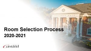 Room Selection Process 2020 2021 Room Selection Process