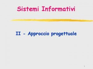 Sistemi Informativi II Approccio progettuale 1 I cambiamenti