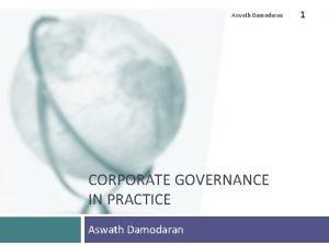 Aswath Damodaran CORPORATE GOVERNANCE IN PRACTICE Aswath Damodaran