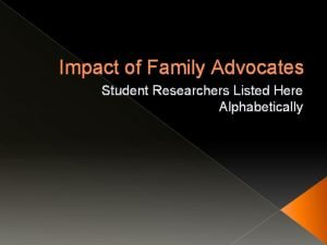 Impact of Family Advocates Student Researchers Listed Here