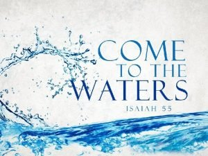 Isaiah 55 1 1 Come everyone who thirsts