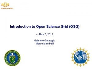 Introduction to Open Science Grid OSG v May