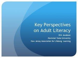Key Perspectives on Adult Literacy Erik Jacobson Montclair