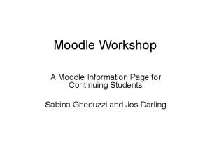 Moodle Workshop A Moodle Information Page for Continuing