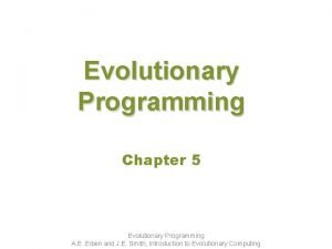 Evolutionary Programming Chapter 5 Evolutionary Programming A E