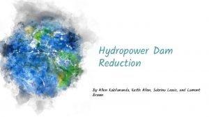 Hydropower Dam Reduction By Allen Kokilananda Keith Allen