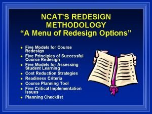 NCATS REDESIGN METHODOLOGY A Menu of Redesign Options