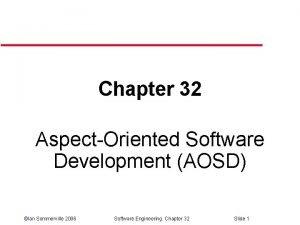 Chapter 32 AspectOriented Software Development AOSD Ian Sommerville