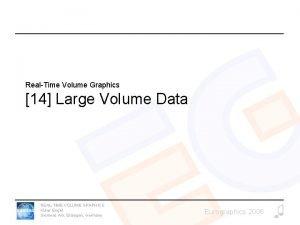 RealTime Volume Graphics 14 Large Volume Data REALTIME