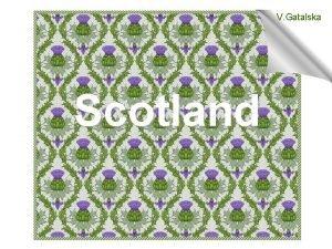 V Gatalska Scotland The United Kingdom Scotland Ireland