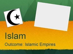 Islam Outcome Islamic Empires Islamic Empires 1 Setting