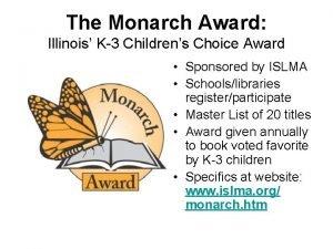 The Monarch Award Illinois K3 Childrens Choice Award