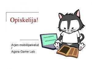 Opiskelija Arjen mobiilipalvelut Agora Game Lab Esittelyoma tausta