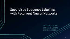Supervised Sequence Labelling with Recurrent Neural Networks PRESENTED