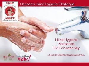 Canadas Hand Hygiene Challenge Hand Hygiene Scenarios DVD