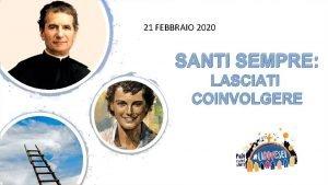 21 FEBBRAIO 2020 SANTI SEMPRE LASCIATI COINVOLGERE Dal