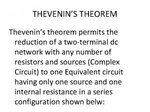 THEVENINS THEOREM Thevenins theorem permits the reduction of
