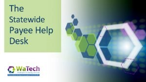 The Statewide Payee Help Desk New Statewide Vendors