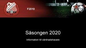 F 2010 Ssongen 2020 Information till vrdnadshavare Ssongen