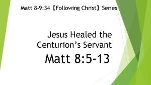 Matt 8 9 34Following ChristSeries Jesus Healed the