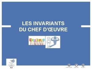 LES INVARIANTS DU CHEF DUVRE Sommaire Les invariants