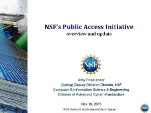 NSFs Public Access Initiative overview and update Amy