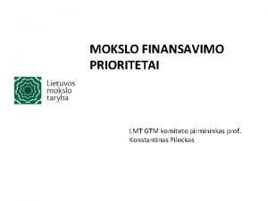 MOKSLO FINANSAVIMO PRIORITETAI LMT GTM komiteto pirmininkas prof