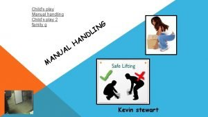 Childs play Manual handling Childs play 2 family