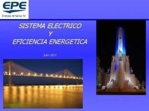 SISTEMA ELECTRICO Y EFICIENCIA ENERGETICA Julio 2013 Este
