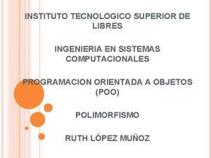 INSTITUTO TECNOLOGICO SUPERIOR DE LIBRES INGENIERIA EN SISTEMAS