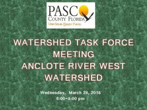 WATERSHED TASK FORCE MEETING ANCLOTE RIVER WEST WATERSHED