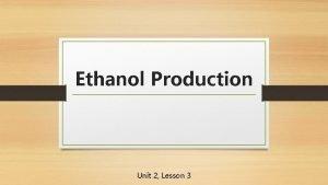 Ethanol Production Unit 2 Lesson 3 Fermentation Process