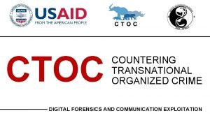CTOC COUNTERING TRANSNATIONAL ORGANIZED CRIME DIGITAL FORENSICS AND