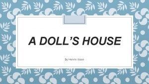 A DOLLS HOUSE By Henrik Ibsen Henrik Ibsen