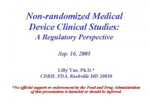 Nonrandomized Medical Device Clinical Studies A Regulatory Perspective