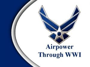 Airpower Through WWI Overview Defining Airpower Airmindedness Doctrine