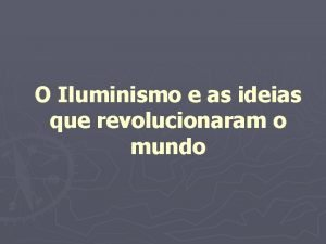 O Iluminismo e as ideias que revolucionaram o