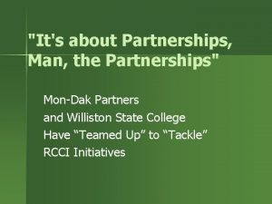 Its about Partnerships Man the Partnerships MonDak Partners