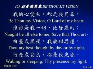409 BE THOU MY VISION Be Thou my