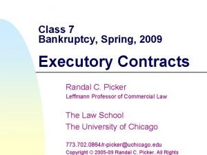 Class 7 Bankruptcy Spring 2009 Executory Contracts Randal