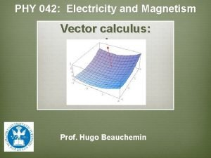 PHY 042 Electricity and Magnetism Vector calculus review