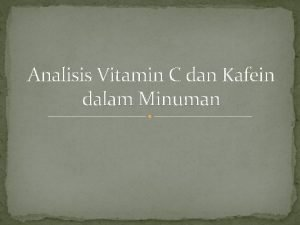 Analisis Vitamin C dan Kafein dalam Minuman Vitamin