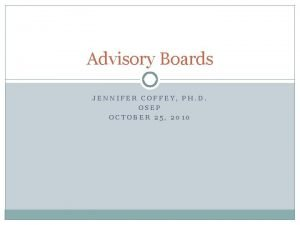 Advisory Boards JENNIFER COFFEY PH D OSEP OCTOBER