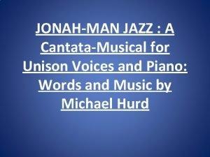 JONAHMAN JAZZ A CantataMusical for Unison Voices and